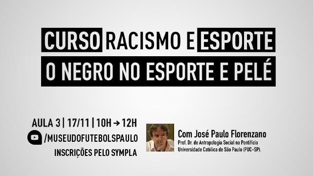 Ilustração com os dizeres: Curso racismo e esporte. O Negro no Futebol e Pelé. Aula 3, 17/11, 10h às 12h. Com José Paulo Florenzano