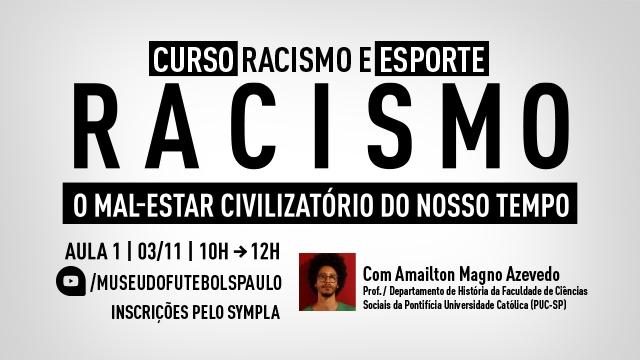 Ilustração com os dizeres: Curso racismo e esporte. Racismo - o mal-estar civilizatório do nosso tempo. Aula 1, 3/11, 10h às 12h. Inscrições pelo Sympla. Com Amailton Magno Azevedo.