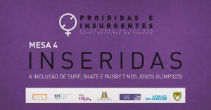 Proibidas e insurgentes: Mesa 4 - Inseridas - A inclusão do surf, skate e rugby 7 no jogos olímpicos