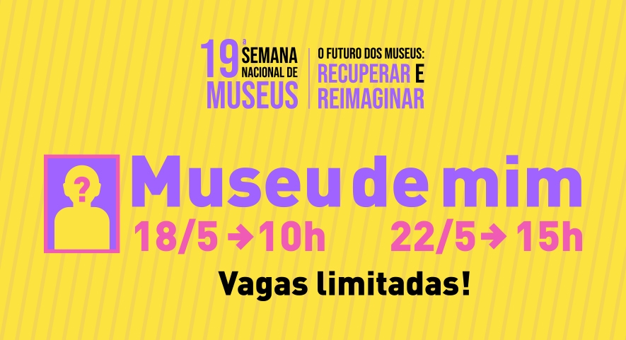 Ilustração sobre fundo amarelo: Museu de Mim, 18/5 às 10h e 22/5 às 15h - Vagas Limitadas! 19º Semana Nacional dos Museus
