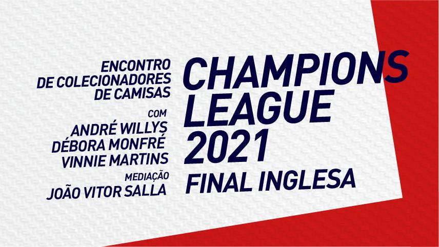 Encontro de colecionadores de camisa - Champions League 2021 - com Adnré Willys, Débora Monfre e Vinnie Martins. Mediação de João Vitor Salla