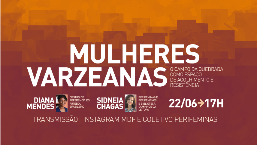 Mulheres varzeanas: Com Diana Mendes e Sidneia Chagas, no Instagram do Museu do Futebol e coletivo Perifeminas