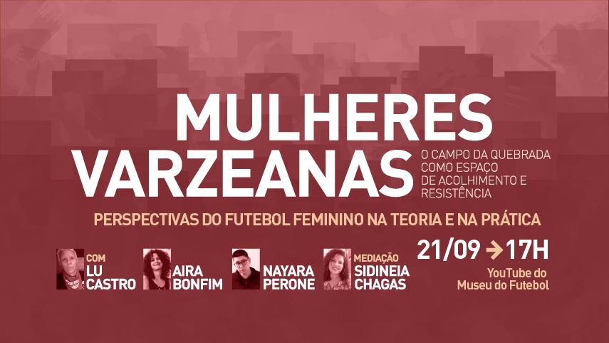Mulheres varzeanas: perspectivas do futebol feminino na teoria e na prática. Com Lu Castro, Aira Bonfim, Nayara Perone e Sidneia Chagas.
